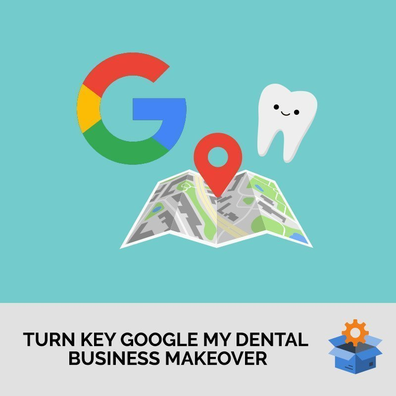 Turn Key Google My Dental Business Makeover